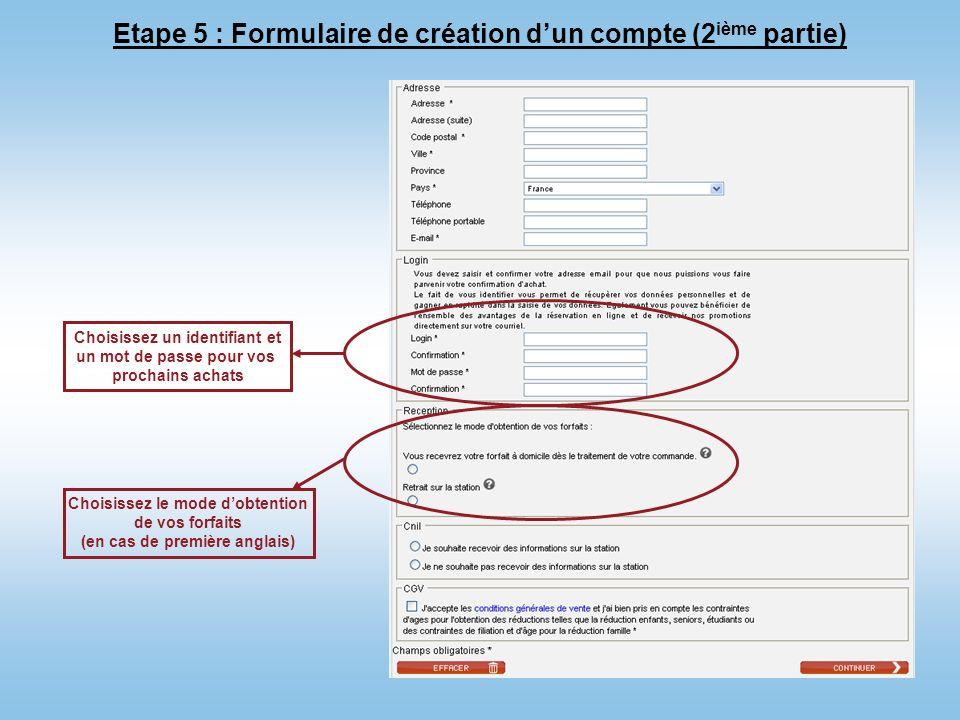 10 Etape 5 : Formulaire de création dun compte (2 ième partie) Choisissez le mode dobtention de vos forfaits (en cas de première anglais) Choisissez u