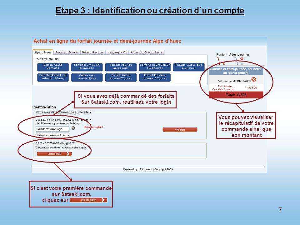 7 Etape 3 : Identification ou création dun compte Si cest votre première commande sur Sataski.com, cliquez sur Vous pouvez visualiser le récapitulatif