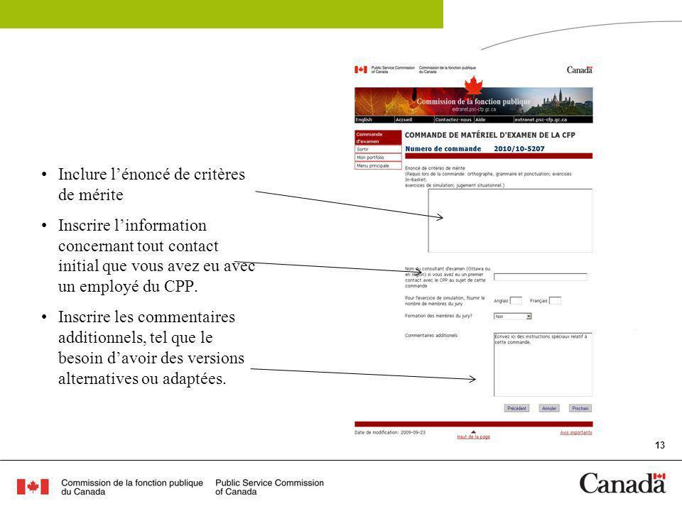 13 Inclure lénoncé de critères de mérite Inscrire linformation concernant tout contact initial que vous avez eu avec un employé du CPP.