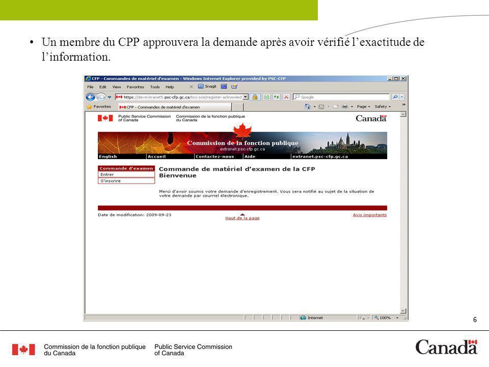 6 Un membre du CPP approuvera la demande après avoir vérifié lexactitude de linformation.
