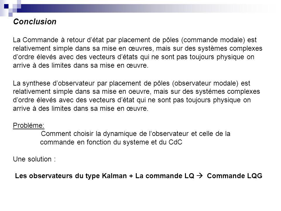 Conclusion La Commande à retour détat par placement de pôles (commande modale) est relativement simple dans sa mise en œuvres, mais sur des systèmes c