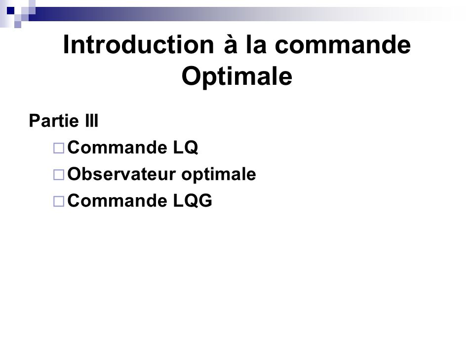 Introduction à la commande Optimale Partie III Commande LQ Observateur optimale Commande LQG