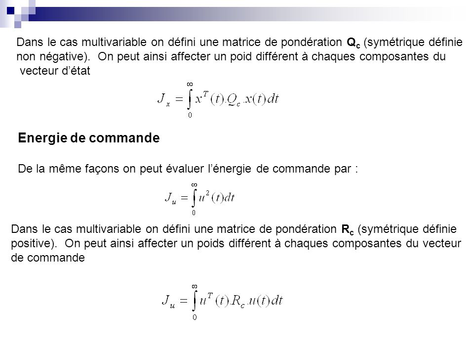 Dans le cas multivariable on défini une matrice de pondération Q c (symétrique définie non négative). On peut ainsi affecter un poid différent à chaqu