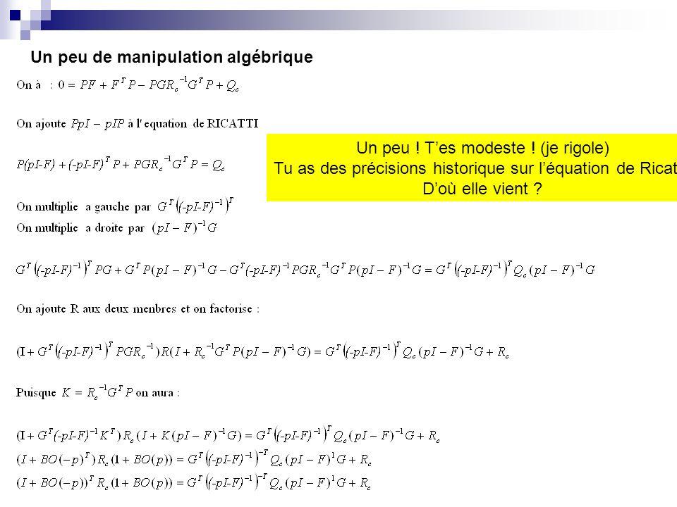 Un peu de manipulation algébrique Un peu ! Tes modeste ! (je rigole) Tu as des précisions historique sur léquation de Ricatti: Doù elle vient ?