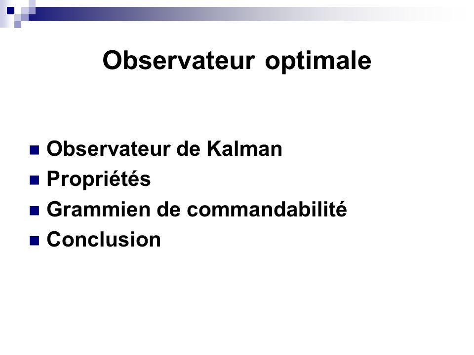 Observateur optimale Observateur de Kalman Propriétés Grammien de commandabilité Conclusion