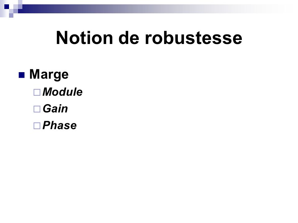 Notion de robustesse Marge Module Gain Phase