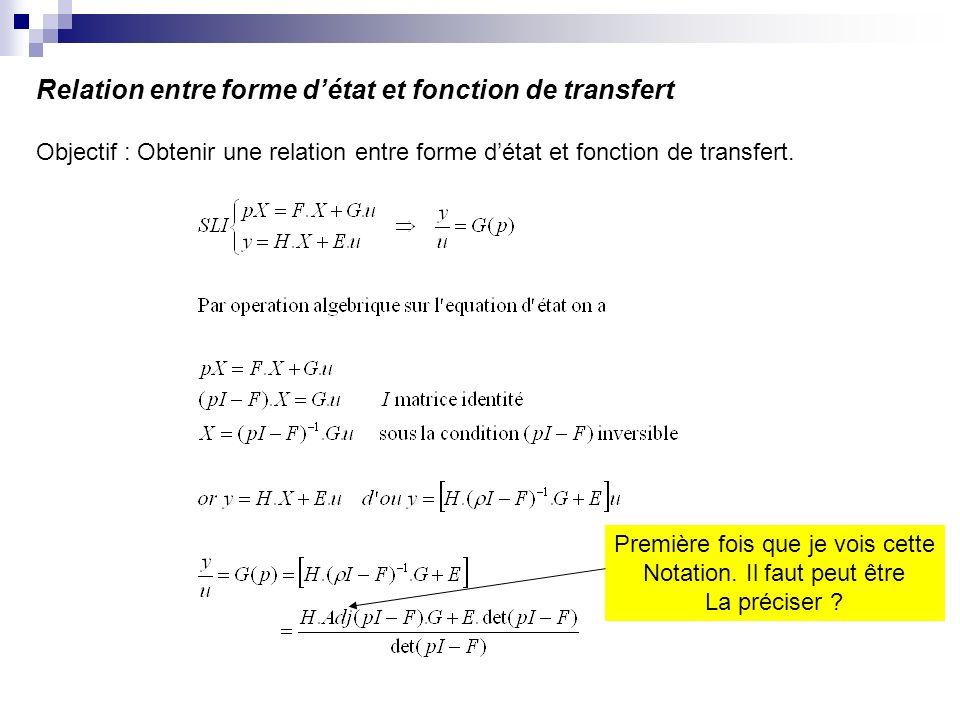 Relation entre forme détat et fonction de transfert Objectif : Obtenir une relation entre forme détat et fonction de transfert. Première fois que je v