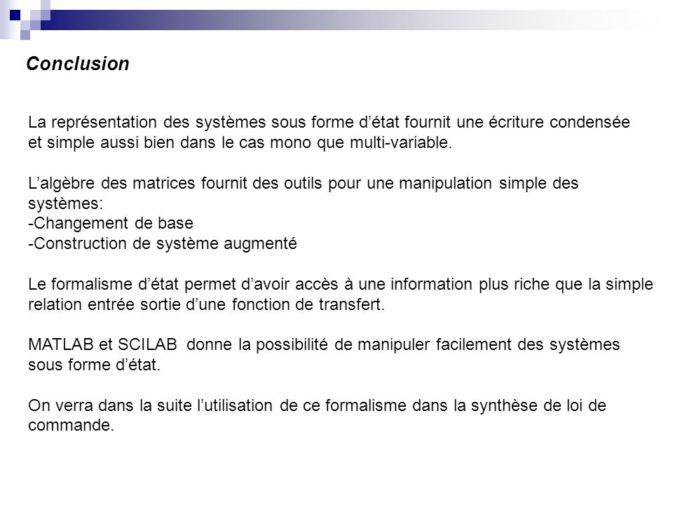 Conclusion La représentation des systèmes sous forme détat fournit une écriture condensée et simple aussi bien dans le cas mono que multi-variable. La
