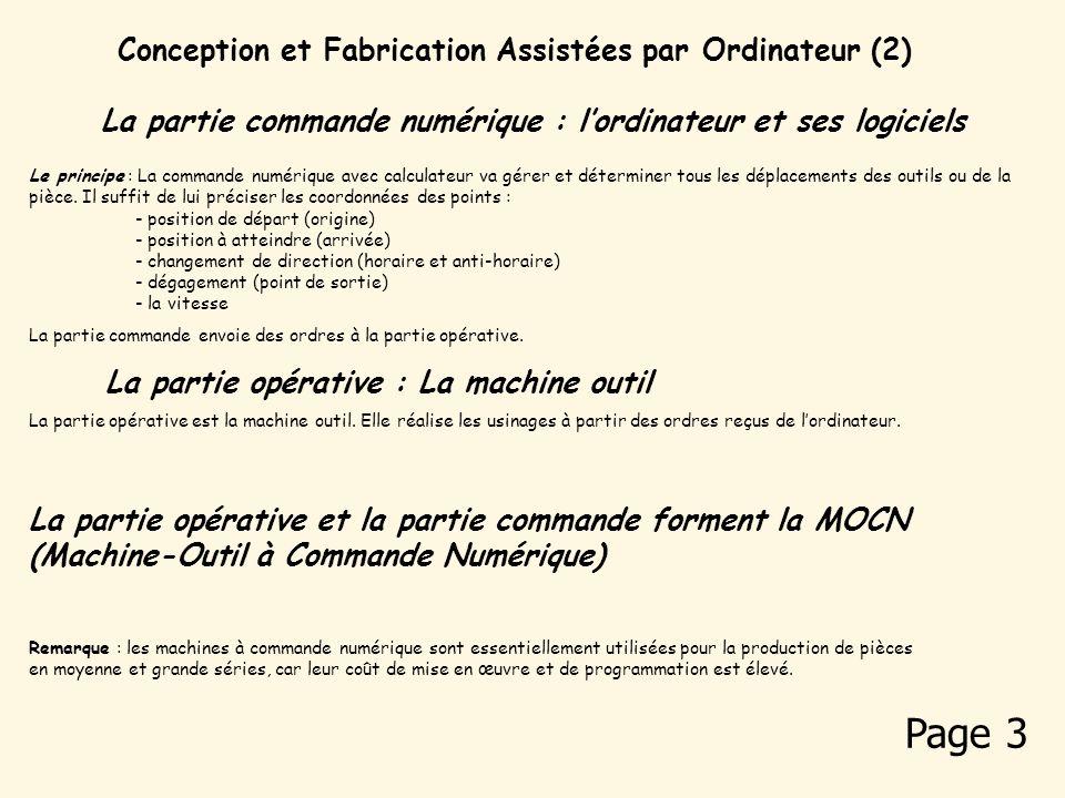 Conception et Fabrication Assistées par Ordinateur (2) Le principe : La commande numérique avec calculateur va gérer et déterminer tous les déplacements des outils ou de la pièce.