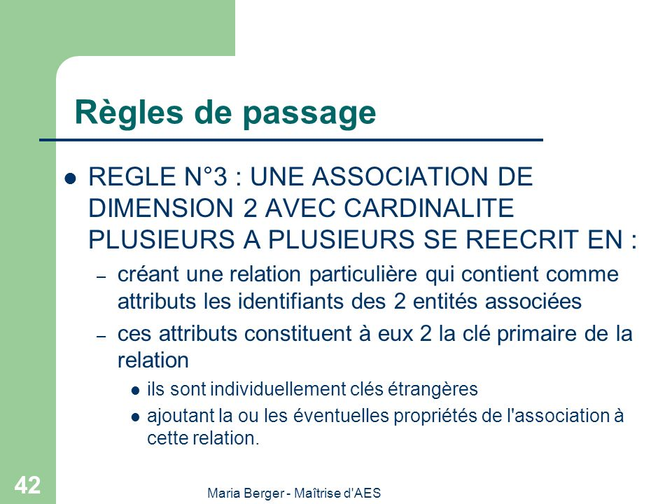 Maria Berger - Maîtrise d'AES 42 Règles de passage REGLE N°3 : UNE ASSOCIATION DE DIMENSION 2 AVEC CARDINALITE PLUSIEURS A PLUSIEURS SE REECRIT EN : –