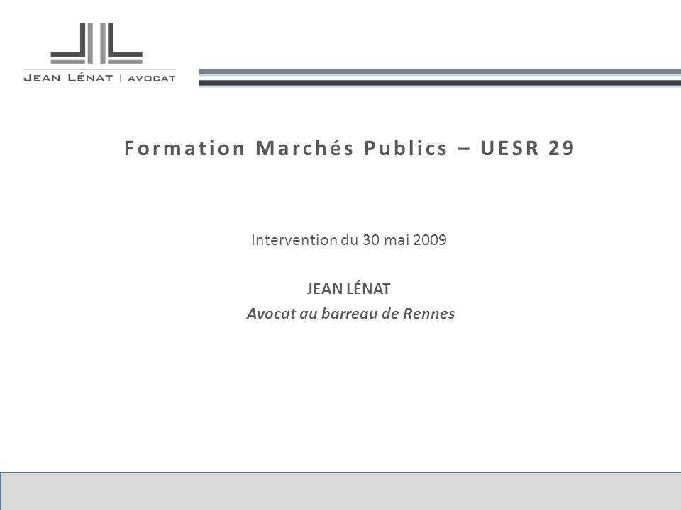 Formation Marchés Publics – UESR 29 Intervention du 30 mai 2009 JEAN LÉNAT Avocat au barreau de Rennes