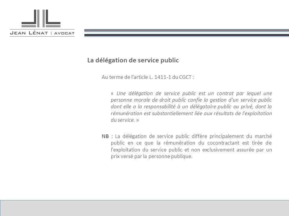 La délégation de service public Au terme de larticle L. 1411-1 du CGCT : « Une délégation de service public est un contrat par lequel une personne mor