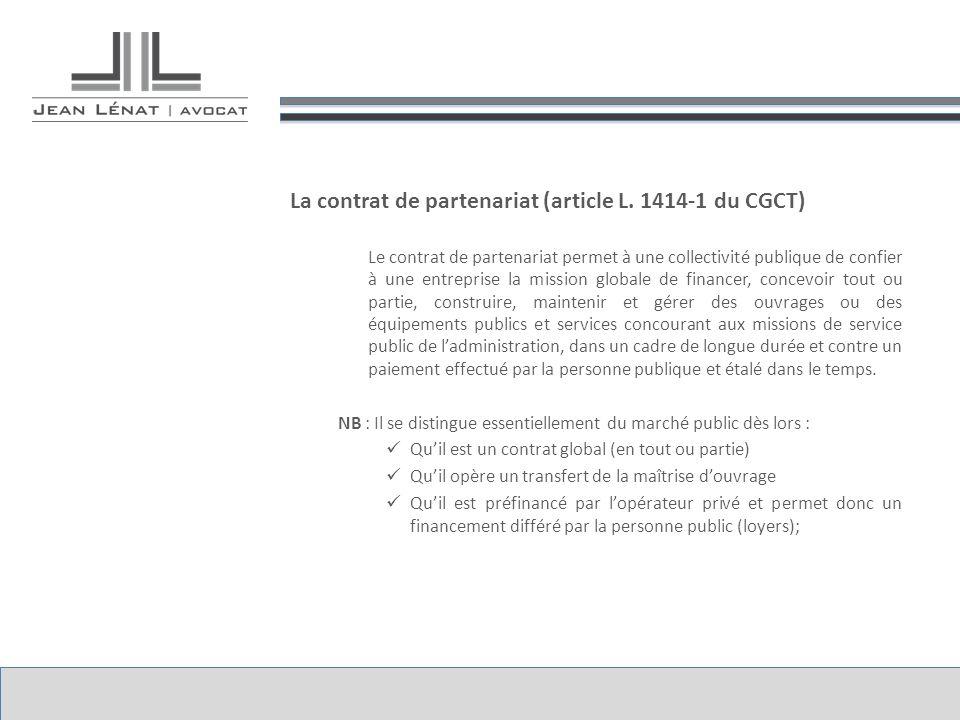 La contrat de partenariat (article L. 1414-1 du CGCT) Le contrat de partenariat permet à une collectivité publique de confier à une entreprise la miss