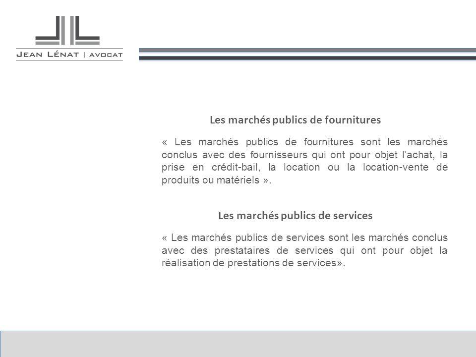 Les marchés publics de fournitures « Les marchés publics de fournitures sont les marchés conclus avec des fournisseurs qui ont pour objet lachat, la prise en crédit-bail, la location ou la location-vente de produits ou matériels ».
