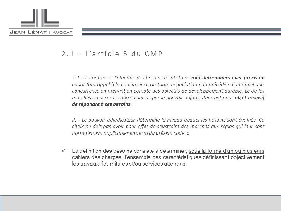2.1 – Larticle 5 du CMP « I. - La nature et l'étendue des besoins à satisfaire sont déterminées avec précision avant tout appel à la concurrence ou to