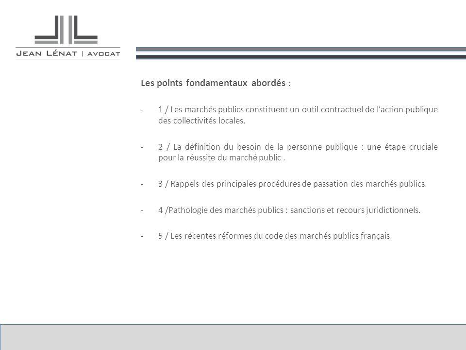 Les points fondamentaux abordés : -1 / Les marchés publics constituent un outil contractuel de laction publique des collectivités locales. -2 / La déf