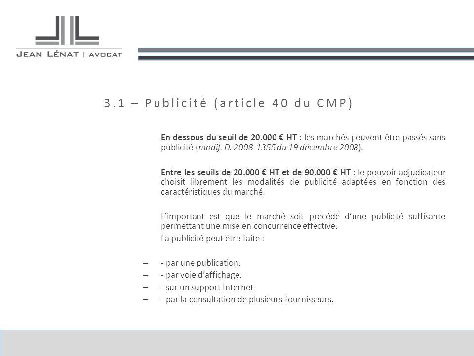 3.1 – Publicité (article 40 du CMP) En dessous du seuil de 20.000 HT : les marchés peuvent être passés sans publicité (modif. D. 2008-1355 du 19 décem
