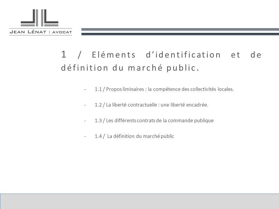1 / Eléments didentification et de définition du marché public. -1.1 / Propos liminaires : la compétence des collectivités locales. -1.2 / La liberté