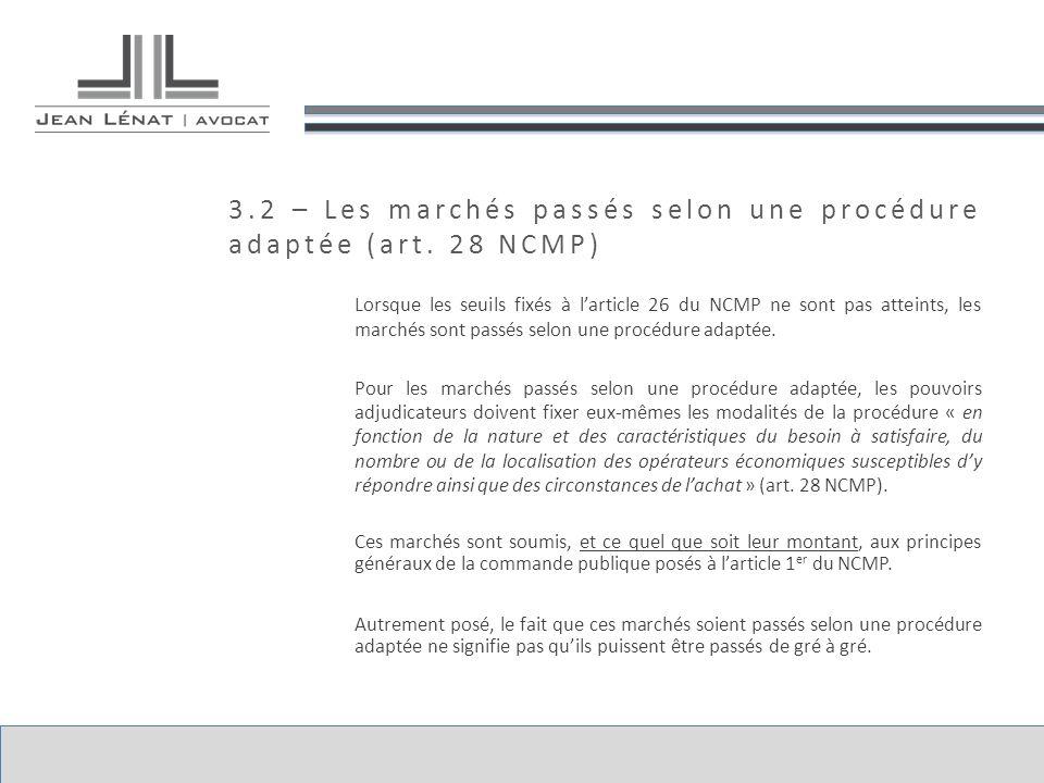 3.2 – Les marchés passés selon une procédure adaptée (art. 28 NCMP) Lorsque les seuils fixés à larticle 26 du NCMP ne sont pas atteints, les marchés s