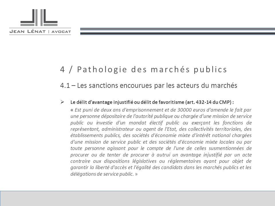 4 / Pathologie des marchés publics 4.1 – Les sanctions encourues par les acteurs du marchés Le délit davantage injustifié ou délit de favoritisme (art
