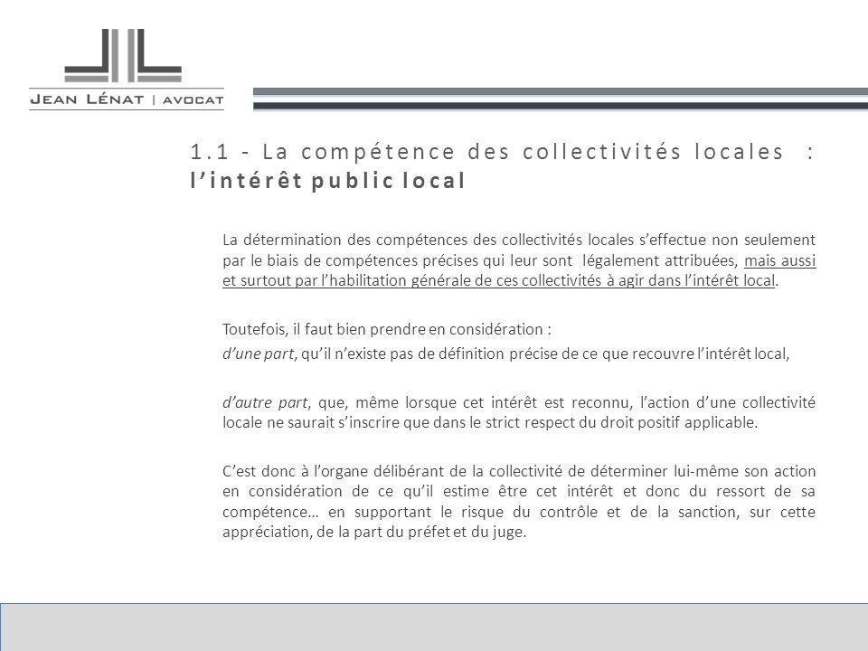 1.1 - La compétence des collectivités locales : lintérêt public local La détermination des compétences des collectivités locales seffectue non seuleme