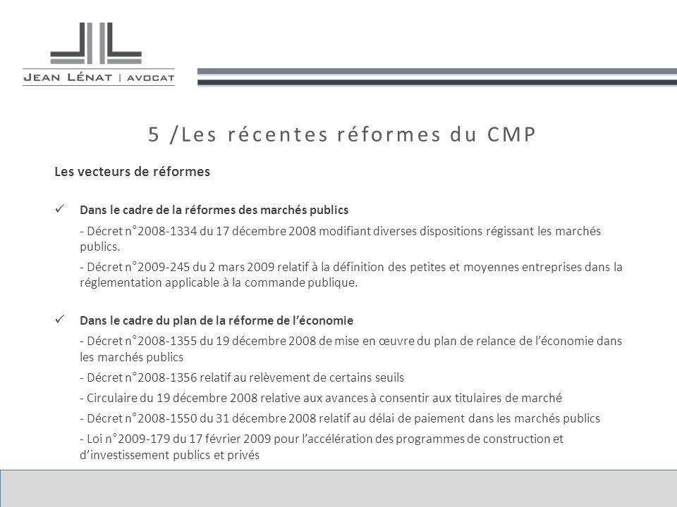 5 /Les récentes réformes du CMP Les vecteurs de réformes Dans le cadre de la réformes des marchés publics - Décret n°2008-1334 du 17 décembre 2008 modifiant diverses dispositions régissant les marchés publics.