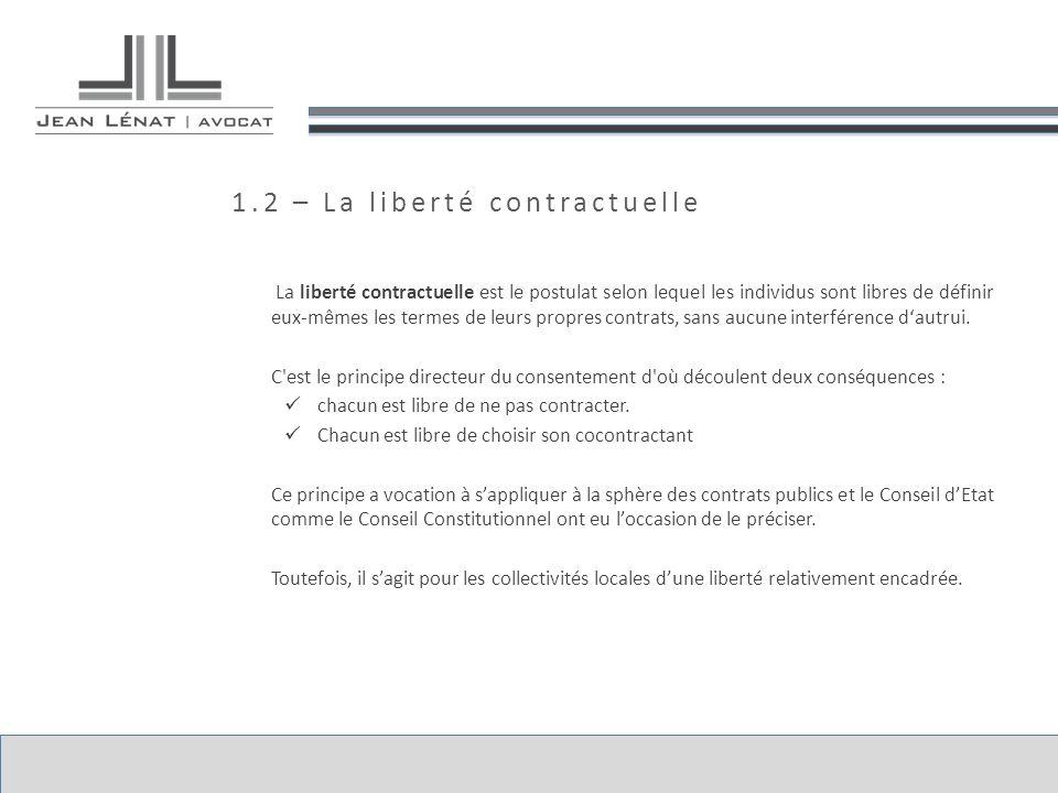 1.2 – La liberté contractuelle La liberté contractuelle est le postulat selon lequel les individus sont libres de définir eux-mêmes les termes de leur