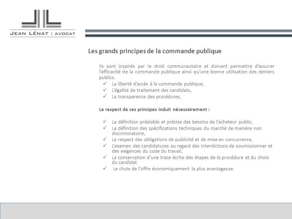 Les grands principes de la commande publique Ils sont inspirés par le droit communautaire et doivent permettre dassurer lefficacité de la commande pub