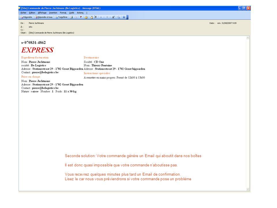 Seconde solution: Votre commande génère un Email qui aboutit dans nos boîtes Il est donc quasi impossible que votre commande naboutisse pas. Vous rece