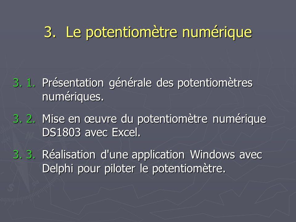 3. 1. Présentation générale des potentiomètres numériques. 3. 2. Mise en œuvre du potentiomètre numérique DS1803 avec Excel. 3. 3. Réalisation d'une a