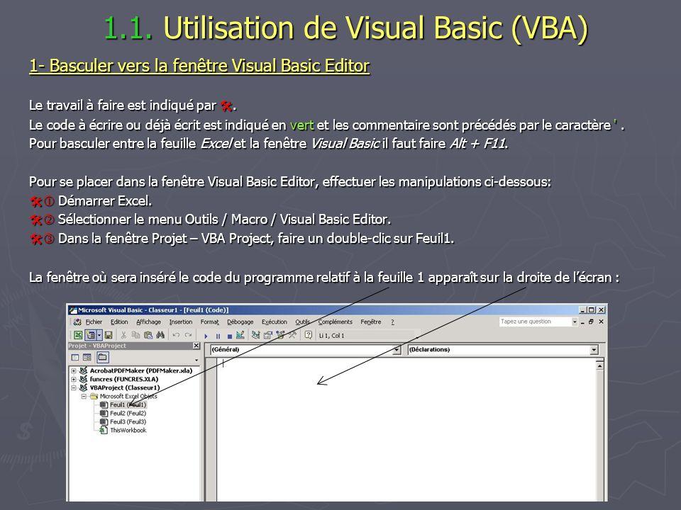 1.1. Utilisation de Visual Basic (VBA) 1.1. Utilisation de Visual Basic (VBA) 1- Basculer vers la fenêtre Visual Basic Editor Le travail à faire est i
