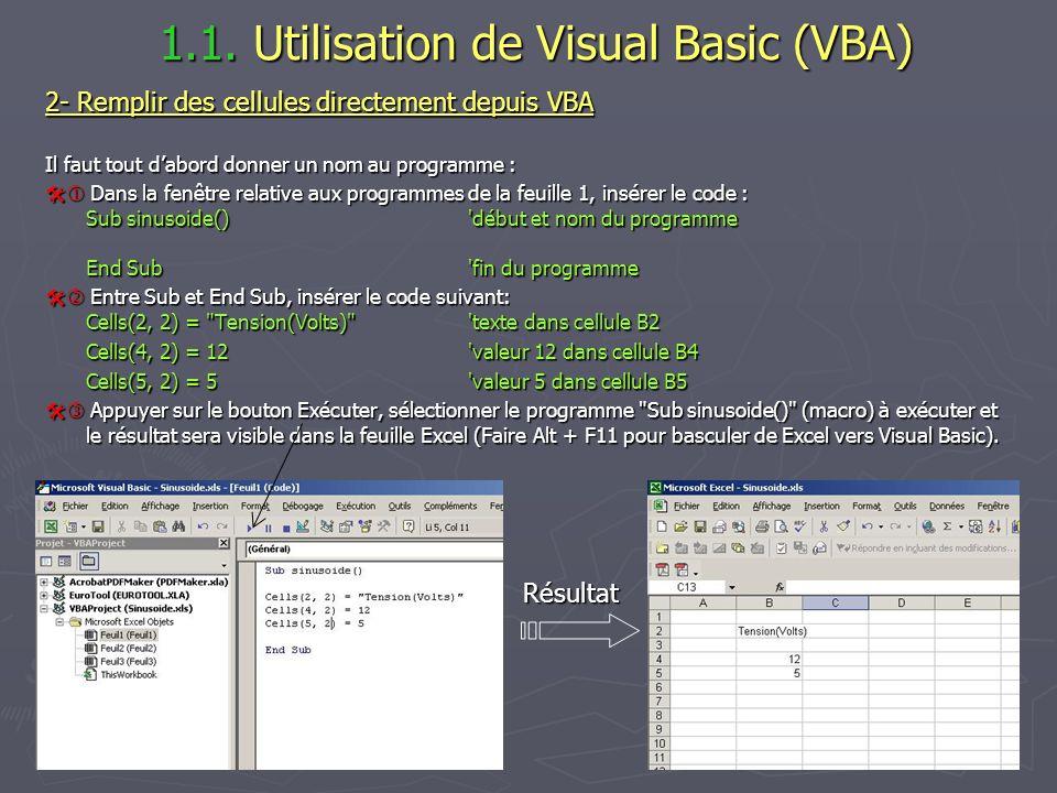 1.1. Utilisation de Visual Basic (VBA) 1.1. Utilisation de Visual Basic (VBA) 2- Remplir des cellules directement depuis VBA Il faut tout dabord donne
