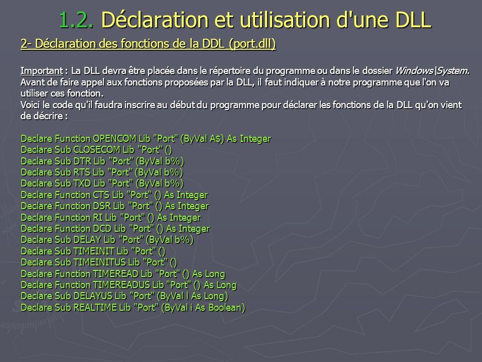 1.2. Déclaration et utilisation d'une DLL 1.2. Déclaration et utilisation d'une DLL 2- Déclaration des fonctions de la DDL (port.dll) Important : La D