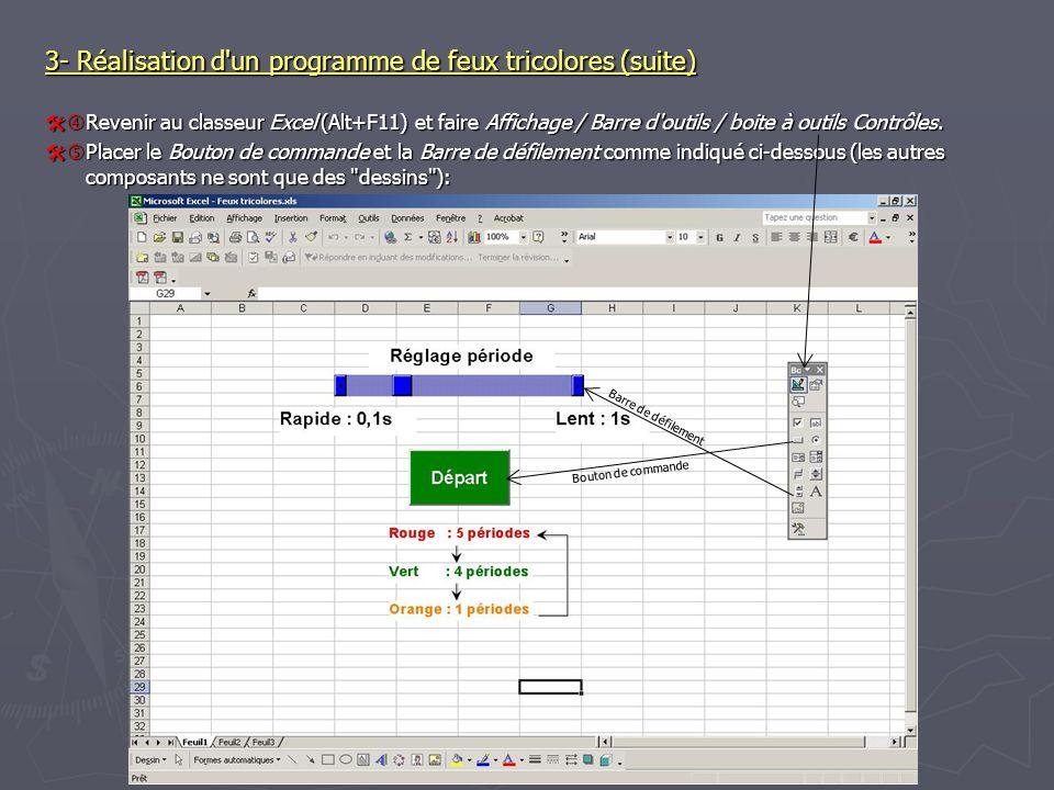3- Réalisation d'un programme de feux tricolores (suite) Revenir au classeur Excel (Alt+F11) et faire Affichage / Barre d'outils / boite à outils Cont
