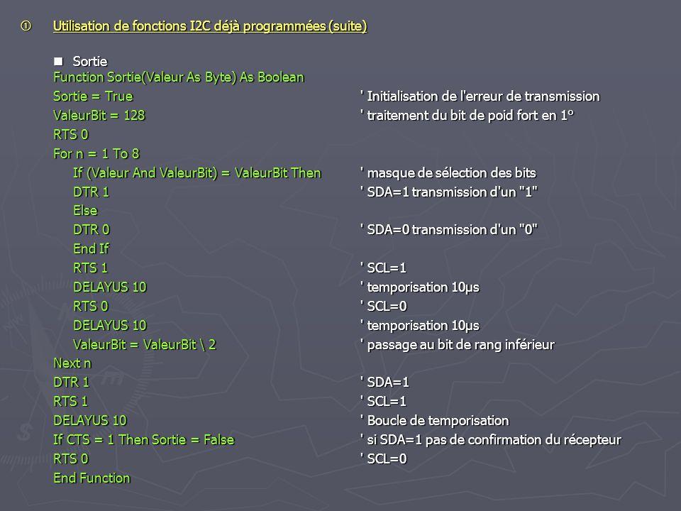 Utilisation de fonctions I2C déjà programmées (suite) Utilisation de fonctions I2C déjà programmées (suite) Sortie Function Sortie(Valeur As Byte) As