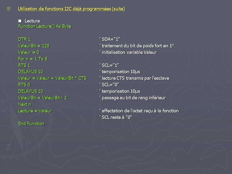 Utilisation de fonctions I2C déjà programmées (suite) Utilisation de fonctions I2C déjà programmées (suite) Lecture Function Lecture() As Byte Lecture