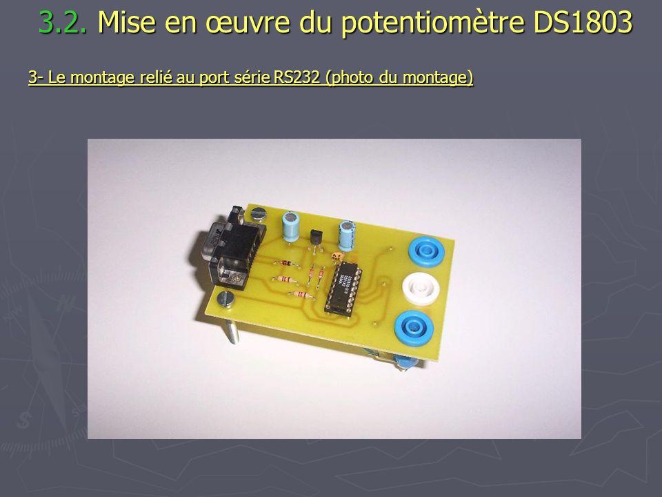 3.2. Mise en œuvre du potentiomètre DS1803 3.2. Mise en œuvre du potentiomètre DS1803 3- Le montage relié au port série RS232 (photo du montage)