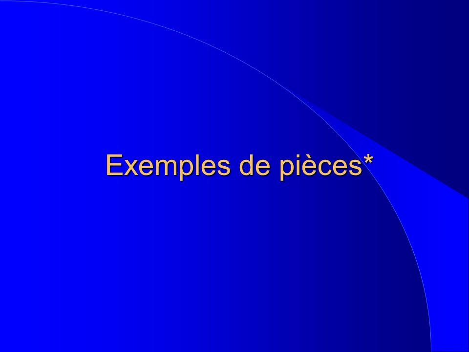 Exemples de pièces*