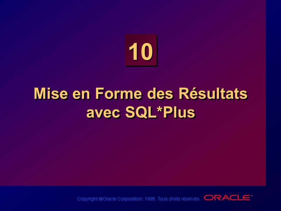 Copyright Oracle Corporation, 1998. Tous droits réservés. 10 Mise en Forme des Résultats avec SQL*Plus