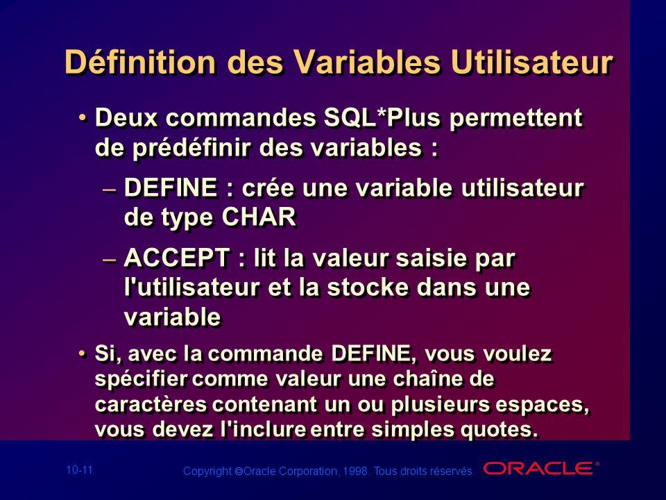 10-11 Copyright Oracle Corporation, 1998. Tous droits réservés. Définition des Variables Utilisateur Deux commandes SQL*Plus permettent de prédéfinir
