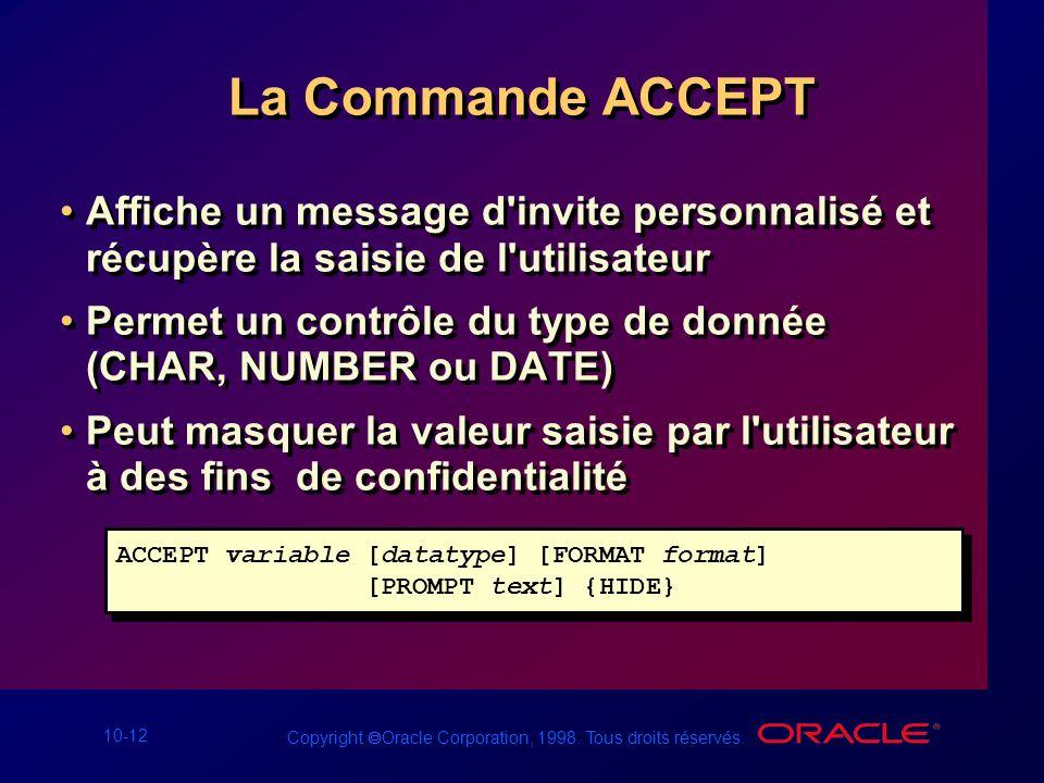 10-12 Copyright Oracle Corporation, 1998. Tous droits réservés. La Commande ACCEPT Affiche un message d'invite personnalisé et récupère la saisie de l