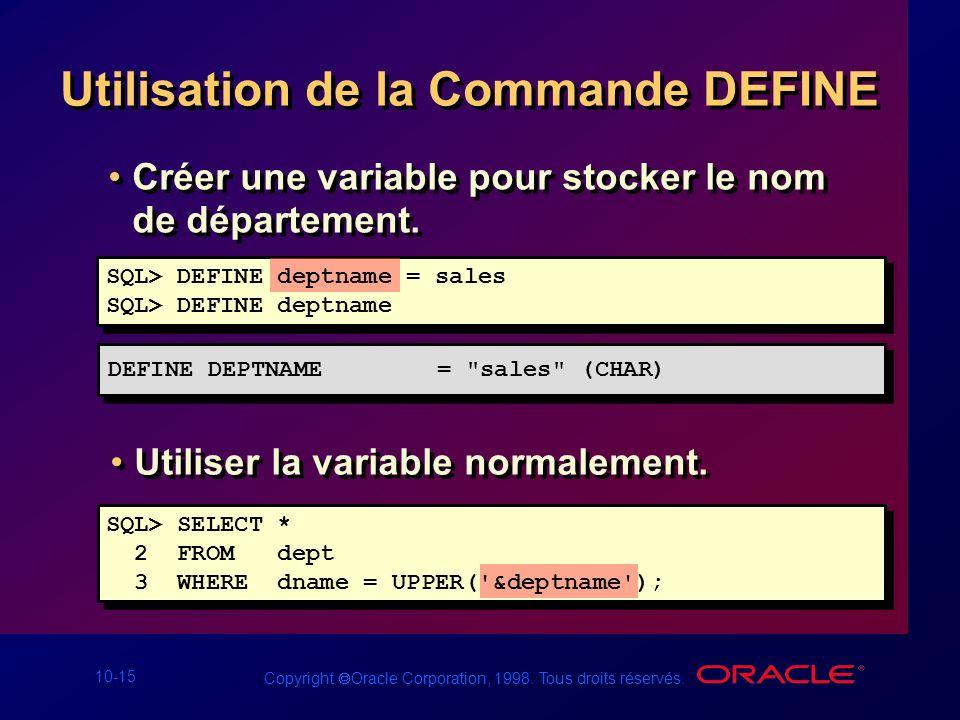 10-15 Copyright Oracle Corporation, 1998. Tous droits réservés. Utilisation de la Commande DEFINE Créer une variable pour stocker le nom de départemen