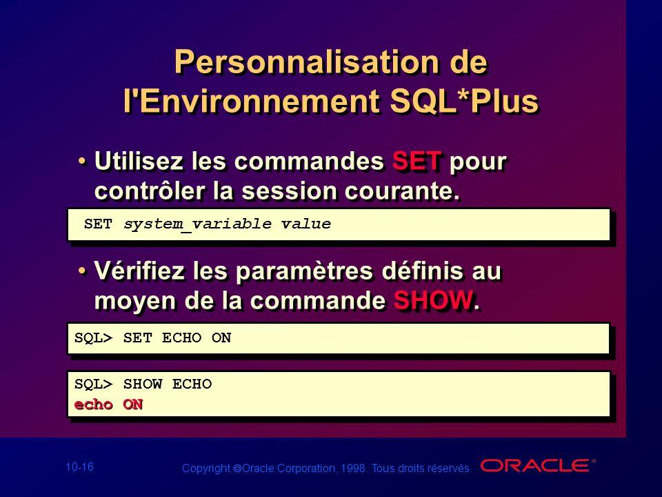 10-16 Copyright Oracle Corporation, 1998. Tous droits réservés. Personnalisation de l'Environnement SQL*Plus SETUtilisez les commandes SET pour contrô