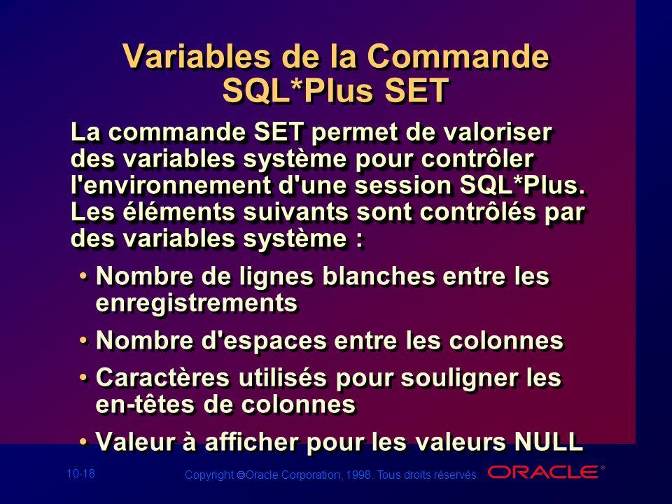 10-18 Copyright Oracle Corporation, 1998. Tous droits réservés. Variables de la Commande SQL*Plus SET La commande SET permet de valoriser des variable