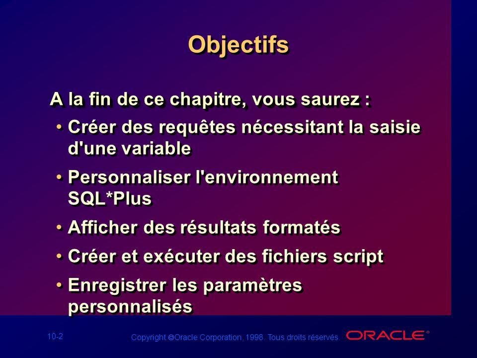 10-2 Copyright Oracle Corporation, 1998. Tous droits réservés. Objectifs A la fin de ce chapitre, vous saurez : Créer des requêtes nécessitant la sais