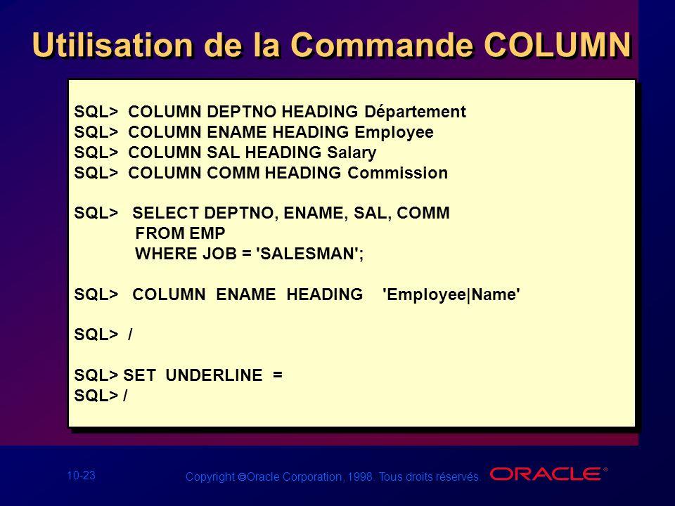 10-23 Copyright Oracle Corporation, 1998. Tous droits réservés. Utilisation de la Commande COLUMN SQL> COLUMN DEPTNO HEADING Département SQL> COLUMN E