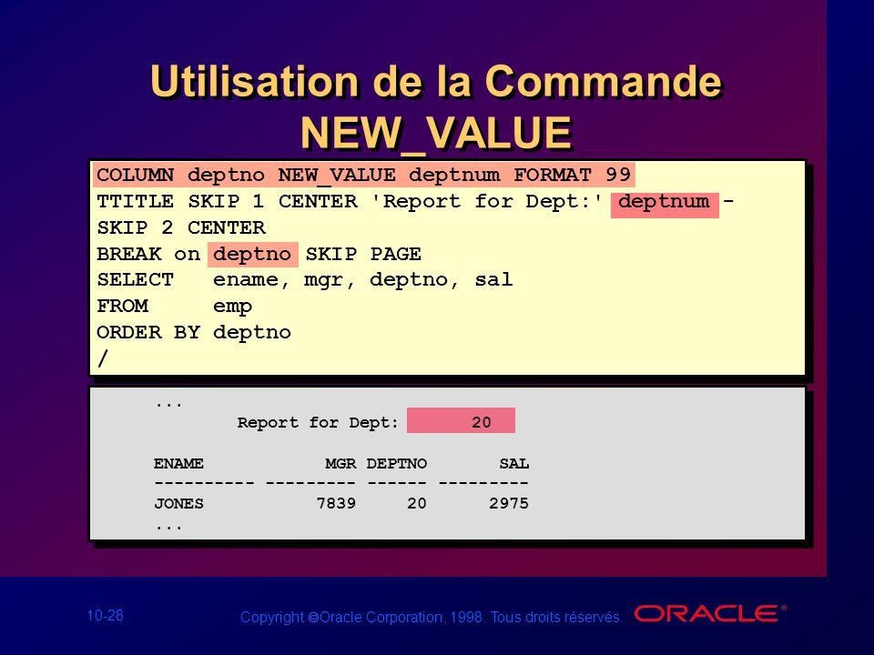 10-28 Copyright Oracle Corporation, 1998. Tous droits réservés. Utilisation de la Commande NEW_VALUE... Report for Dept: 20 ENAME MGR DEPTNO SAL -----