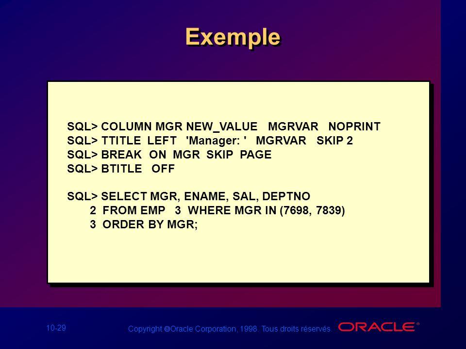 10-29 Copyright Oracle Corporation, 1998. Tous droits réservés. Exemple SQL> COLUMN MGR NEW_VALUE MGRVAR NOPRINT SQL> TTITLE LEFT 'Manager: ' MGRVAR S