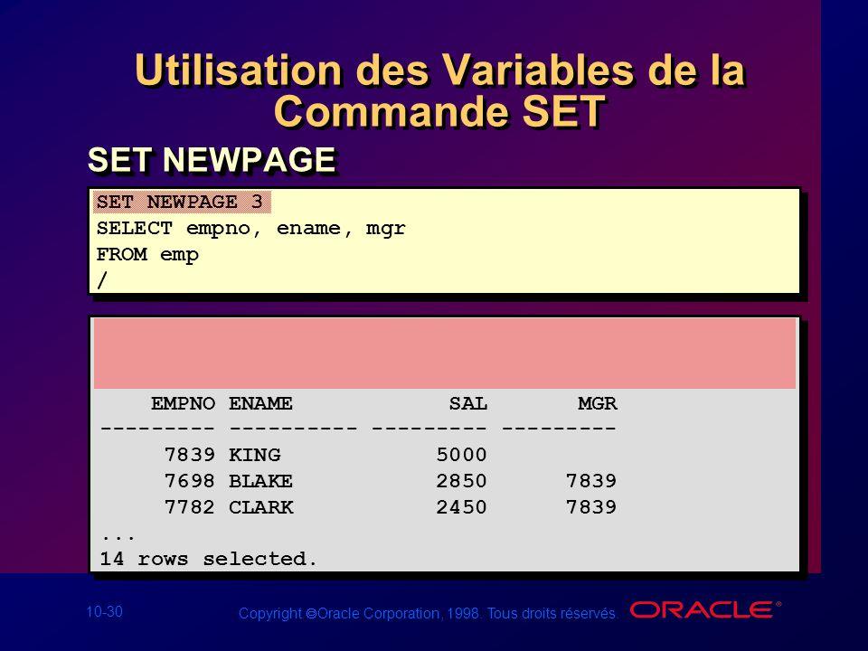 10-30 Copyright Oracle Corporation, 1998. Tous droits réservés. Utilisation des Variables de la Commande SET SET NEWPAGE 3 SELECT empno, ename, mgr FR