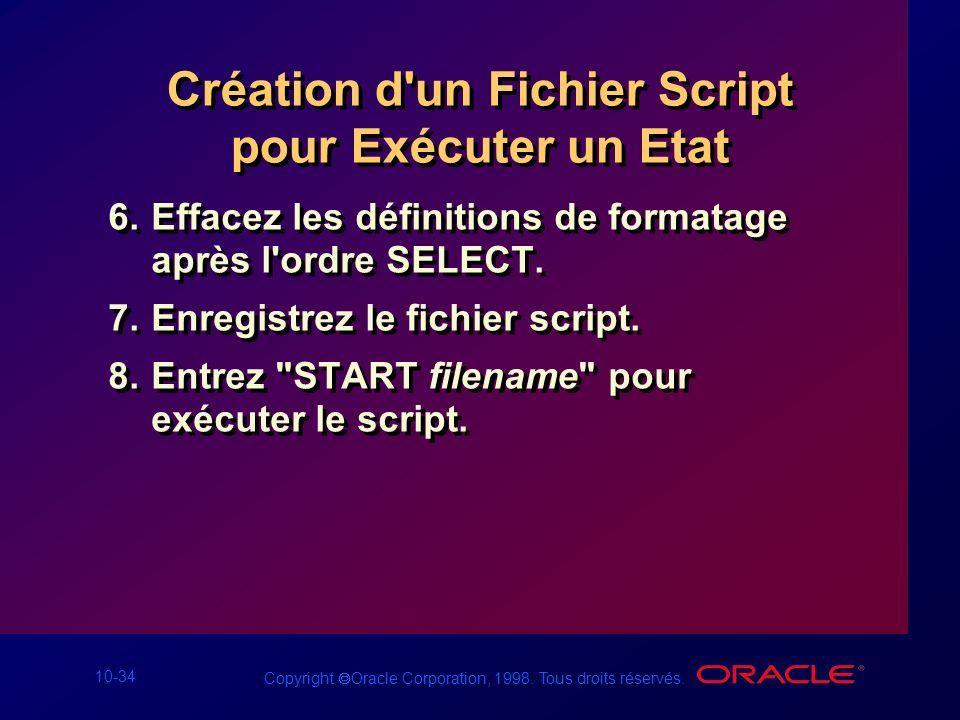 10-34 Copyright Oracle Corporation, 1998. Tous droits réservés. Création d'un Fichier Script pour Exécuter un Etat 6.Effacez les définitions de format